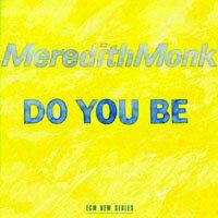 梅芮迪斯.蒙克 Meredith Monk: Do You Be (CD) 【ECM】 - 限時優惠好康折扣