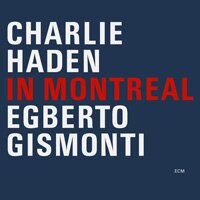 查理.海登/艾伯托.吉斯蒙提 Charlie Haden / Egberto Gismonti: In Montreal (CD) 【ECM】 0