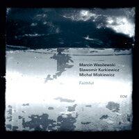 馬爾辛.瓦西拉斯基三重奏:忠誠 Marcin Wasilewski Trio: Faithful (CD) 【ECM】 0