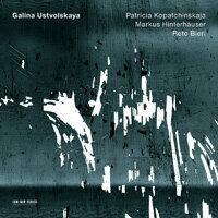 鐵鎚女士-加林娜.烏斯特沃爾斯卡婭 Patricia Kopatchinskaja / Markus Hinterhäuser / Reto Bieri: Galina Ustvolskaya (CD) 【ECM】