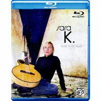 莎拉K.:由影而生 Sara K.: Made In The Shade (音樂藍光Blu-ray) 【Stockfisch】 0