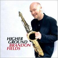 布蘭登.菲爾德:更高境界 Brandon Fields: Higher Ground (CD) 【Venus】 0