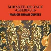 馬利歐.布朗五重奏:奉獻Ⅱ Marion Brown Quintet: Mirante Do Vale ~ Offering II (CD) 【Venus】 0