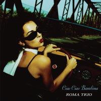 羅馬三重奏:再見了!愛人 Roma Trio: Ciao Ciao Bambina (CD) 【Venus】 - 限時優惠好康折扣