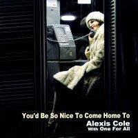 愛麗克絲.柯爾及「我為人人」樂團:能回家真好 Alexis Cole with One For All: You'd Be So Nice To Come Home To (CD) 【Venus】