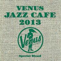 Venus Jazz Cafe 2013 (2CD) 【Venus】 0