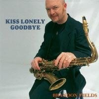 布蘭登.菲爾德:吻別寂寞 Brandon Fields: Kiss Lonely Good bye (紙盒版CD) 【Venus】