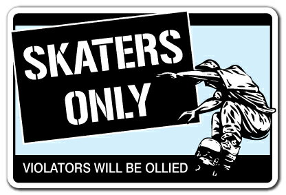 SKATERS ONLY Sign skateboard wheels trucks deck skating skateboarding ramp Indoor/Outdoor 12
