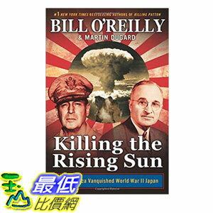 [106美國直購] 2017美國暢銷書 Killing the Rising SunHow America Vanquished World War II Japan