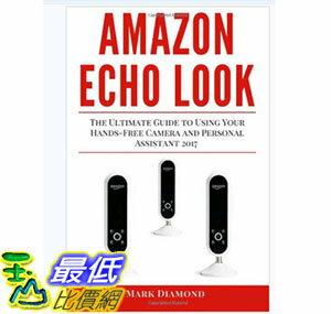 [107美國直購] 暢銷書 Amazon Echo Look: The Ultimate Guide to Using Your Hands-Free Camera Personal Assistant