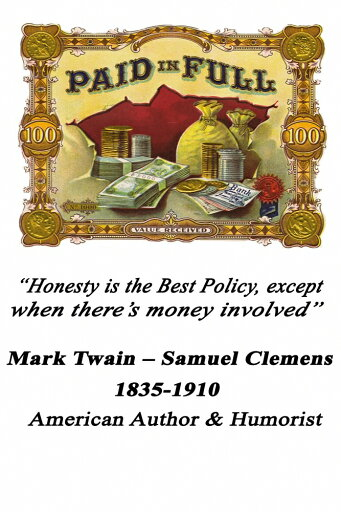 Paid In Full Coin and Currency Cigar Label Money bags gold coins silver dollars greenbacks and bank checks combine to form a still life Honesty is the Best Policy except when theres money involved - Mark Twain Poster Print by Wilbur Pierce (18 x 24)