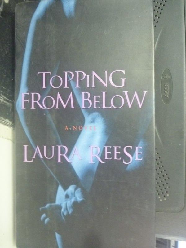 ~書寶 書T5/原文小說_ZHZ~Topping from Below_Laura Ree