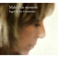 英格.瑪麗岡德森:瞬間的美好 Inger Marie Gundersen: Make This Moment (CD) 【Master】 - 限時優惠好康折扣