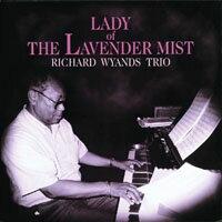 理查.韋德斯鋼琴三重奏:薰衣草迷霧小姐 Richard Wyands Trio: Lady Of The Lavender Mist (CD) 【Venus】 - 限時優惠好康折扣