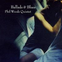 菲爾 伍茲四重奏 民謠 藍調 Phil Woods Quintet Ballads Blues