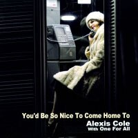 愛麗克絲.柯爾及「我為人人」樂團:能回家真好 Alexis Cole with One For All: You\