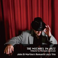 約翰.迪.馬替農浪漫三重奏:爵士麥可.傑克森 John Di Martino Romantic Jazz Trio: The Michael In Jazz〜tribute to Michael Jackson (CD) 【Venus】