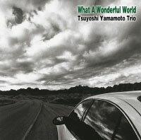 山本剛三重奏 Tsuyoshi Yamamoto Trio: What A Wonderful World (CD) 【Venus】 - 限時優惠好康折扣