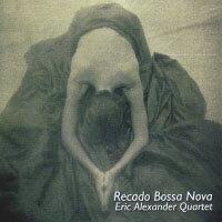 艾瑞克.亞歷山大四重奏:雷卡多巴莎諾瓦 Eric Alexander Quartet: Recado Bossa Nova (CD) 【Venus】 - 限時優惠好康折扣