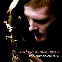 艾瑞克.亞歷山大三重奏:那件微不足道的小事EricAlexanderTrio:JustOneOfThoseThings(CD)【Venus】