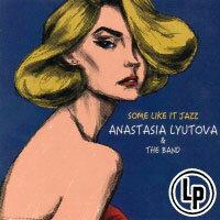 安娜塔西亞.柳托娃:爵士情迷 Anastasia Lyutova & The Band: Some Like It Jazz (Vinyl LP) 【Venus】 0