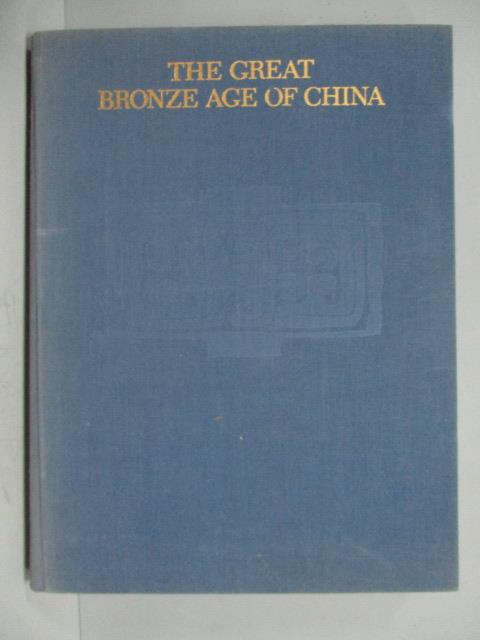 ~書寶 書T1/藝術_XBY~The Great Bronze Age of China