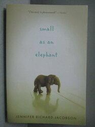 【書寶二手書T5/兒童文學_OKU】Small as an Elephant_Jennifer Richard Jaco