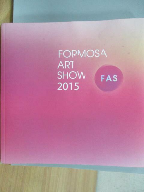 【書寶二手書T1/藝術_MEG】Formosa Art Show 2015