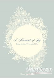A Moment of Joy: Essays on Art, Writing and Life【文學視界63】