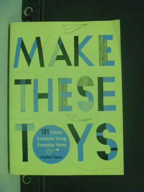 【書寶二手書T4/美工_MGO】Make These Toys_Swain, Heather