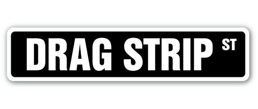 """Indoor//Outdoor DRAG STRIP Street Sign race track cars muscle fast 18/"""" Wide"""