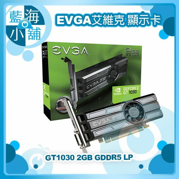 EVGA 艾維克 GT1030 2GB GDDR5 Low Profile 顯示卡