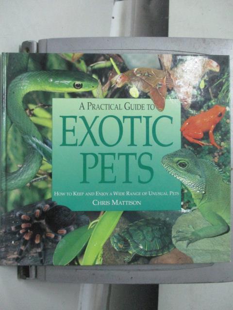 【書寶二手書T2/動植物_ZJN】A practical guide to exotic pets_Chris Matt