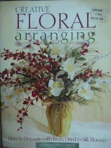 【書寶二手書T3/園藝_QFX】Creative Floral Arranging_Creative